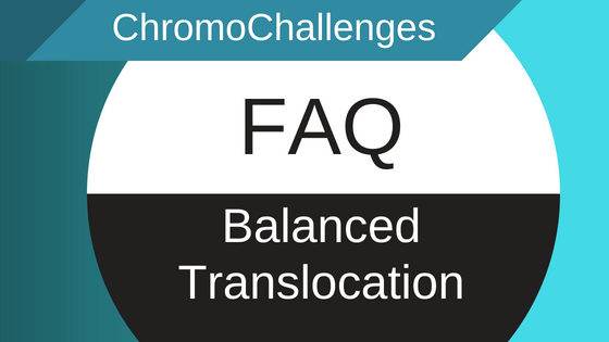 ChromoChallenges Jess Plummer FAQ Balanced Translocation BT